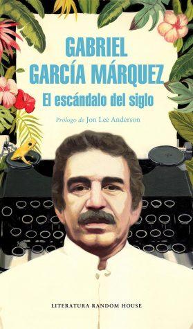 Gabriel García Márquez: El escándalo del siglo.