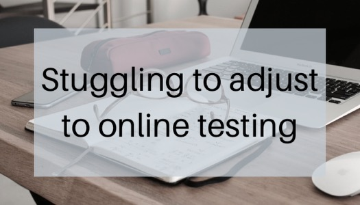 Struggling to adjust to online testing